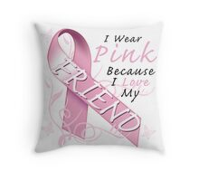 I Wear Pink Because I Love My Friend Throw Pillow
