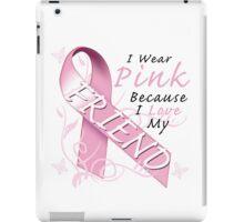 I Wear Pink Because I Love My Friend iPad Case/Skin