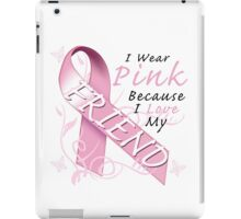 I Wear Pink Because I Love My Friend iPad Case/Skin