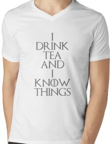 I DRINK TEA AND I KNOW THINGS Mens V-Neck T-Shirt