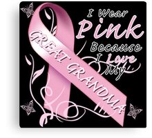 I Wear Pink Because I Love My Great Grandma Canvas Print
