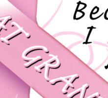 I Wear Pink Because I Love My Great Grandma Sticker