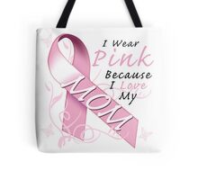 I Wear Pink Because I Love My Mom Tote Bag