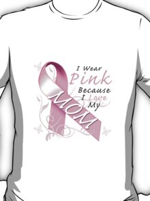 I Wear Pink Because I Love My Mom T-Shirt