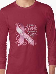I Wear Pink Because I Love My Mom Long Sleeve T-Shirt