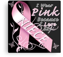 I Wear Pink Because I Love My Niece Metal Print