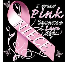 I Wear Pink Because I Love My Niece Photographic Print