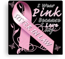I Wear Pink Because I Love My Sister In Law Canvas Print