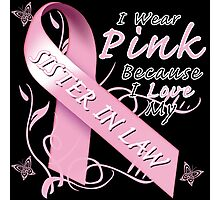 I Wear Pink Because I Love My Sister In Law Photographic Print