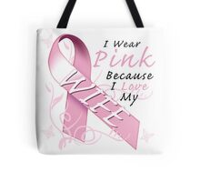 I Wear Pink Because I Love My Wife Tote Bag