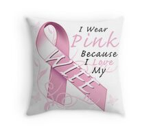 I Wear Pink Because I Love My Wife Throw Pillow