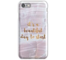 It`s a beautiful day to start iPhone Case/Skin