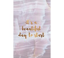It`s a beautiful day to start Photographic Print