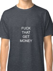 The 1975 - Fuck That Get Money Classic T-Shirt