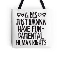Girls Just Wanna Have Fun(damental Human Rights) Tote Bag