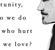 What do we do to those who hurt the ones we love Sticker