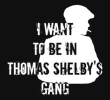 I want to be in Thomas Shelby's Gang by FandomizedRose