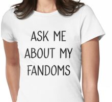 Ask me about my fandoms Womens Fitted T-Shirt