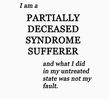 Partially Deceased Syndrome Sufferer Tee  Unisex T-Shirt
