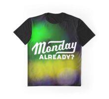 Monday Already? Graphic T-Shirt