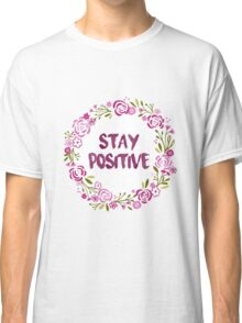 stay positive floral Classic T-Shirt