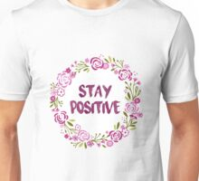 stay positive floral Unisex T-Shirt