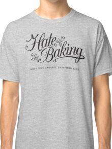 Hate Baking Classic T-Shirt