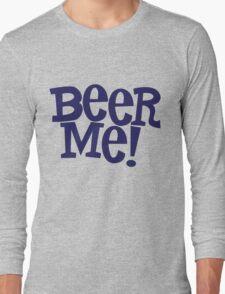 Beer Me! Long Sleeve T-Shirt