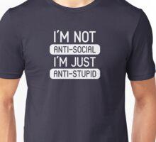 I'm not anti-social, I'm anti-stupid Unisex T-Shirt