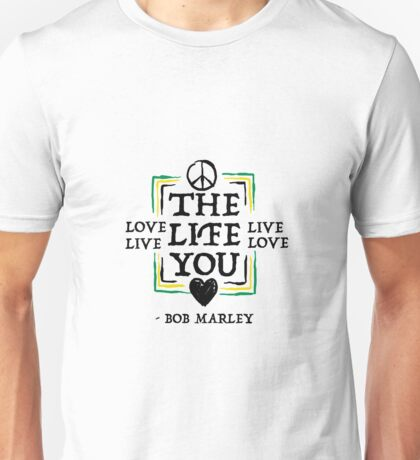 Love the Life you Live, Live the Life you Love Unisex T-Shirt