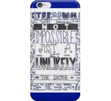 "Doctor Who Quote Art ""Unlikely"" iPhone Case/Skin"