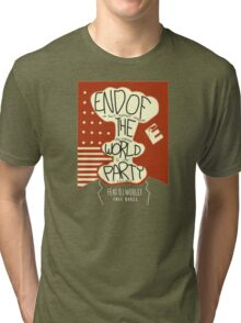 End of the World Party Tri-blend T-Shirt