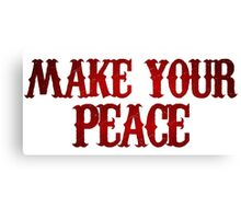make your peace Canvas Print