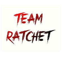 Team Ratchet Art Print