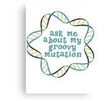 Ask Me About My Groovy Mutation Canvas Print