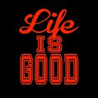 Life Is Good by Darryl Pickett