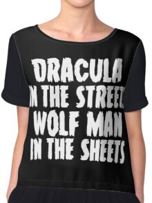 Dracula in the streets, wolf man in the sheets Chiffon Top
