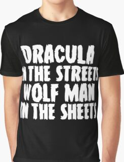 Dracula in the streets, wolf man in the sheets Graphic T-Shirt
