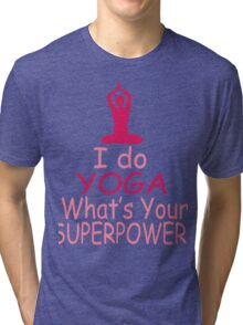 I Do Yoga - What's Your Superpower? Tri-blend T-Shirt
