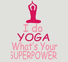 I Do Yoga - What's Your Superpower? T-Shirt