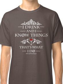 """I drink and I know things'' Tyrion Classic T-Shirt"