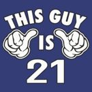 THIS GUY IS 21 by mcdba