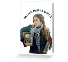Waverly Earp: Did I Just Marry A Skull? Greeting Card