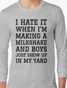 Milkshake Brings Boys to Yard Long Sleeve T-Shirt