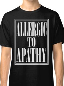 ALLERGIC TO APATHY - WHITE LETTERING Classic T-Shirt
