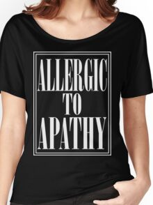 ALLERGIC TO APATHY - WHITE LETTERING Women's Relaxed Fit T-Shirt