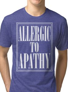 ALLERGIC TO APATHY - WHITE LETTERING Tri-blend T-Shirt