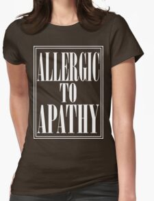 ALLERGIC TO APATHY - WHITE LETTERING Womens Fitted T-Shirt