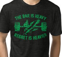 The Bar Is Heavy Regret Is Heavier - Green Tri-blend T-Shirt