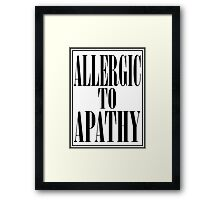 ALLERGIC TO APATHY - BLACK LETTERING Framed Print
